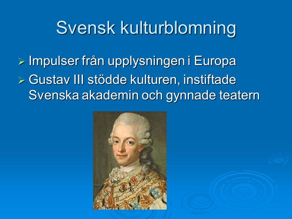 Svensk kulturblomning  Impulser från upplysningen i Europa  Gustav III stödde kulturen, instiftade Svenska akademin och gynnade teatern