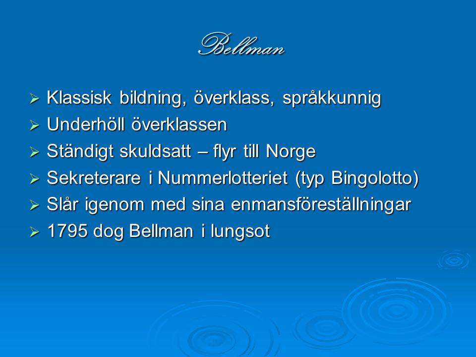 Bellman  Klassisk bildning, överklass, språkkunnig  Underhöll överklassen  Ständigt skuldsatt – flyr till Norge  Sekreterare i Nummerlotteriet (ty