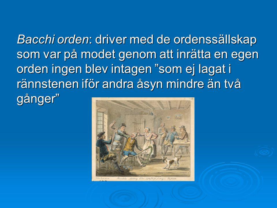 """Bacchi orden: driver med de ordenssällskap som var på modet genom att inrätta en egen orden ingen blev intagen """"som ej lagat i rännstenen iför andra å"""