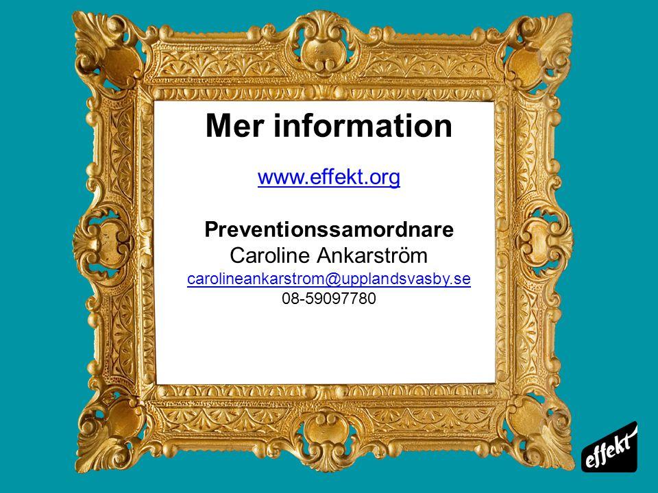 Mer information www.effekt.org Preventionssamordnare Caroline Ankarström carolineankarstrom@upplandsvasby.se 08-59097780