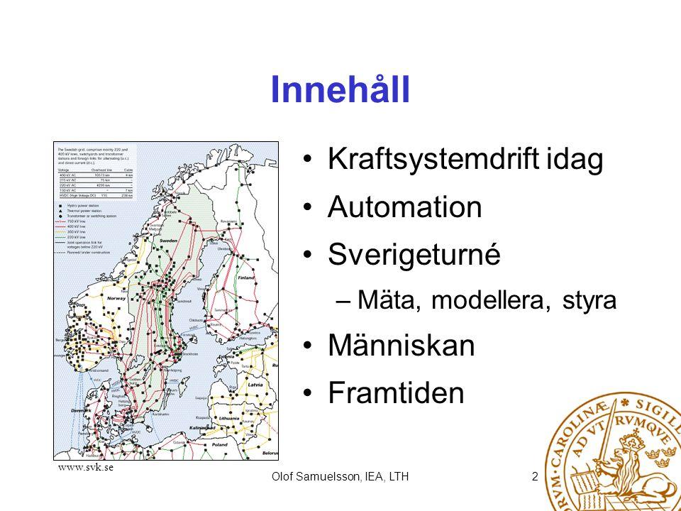 Olof Samuelsson, IEA, LTH2 Innehåll Kraftsystemdrift idag Automation Sverigeturné –Mäta, modellera, styra Människan Framtiden www.svk.se