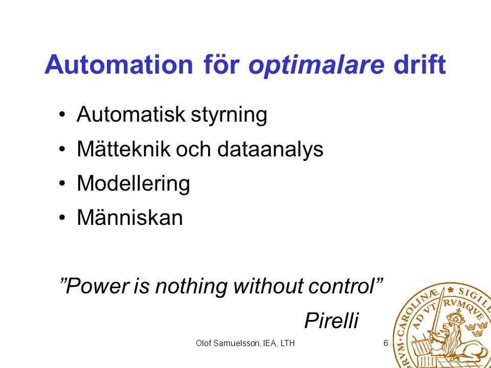 """Olof Samuelsson, IEA, LTH6 Automation för optimalare drift Automatisk styrning Mätteknik och dataanalys Modellering Människan """"Power is nothing withou"""
