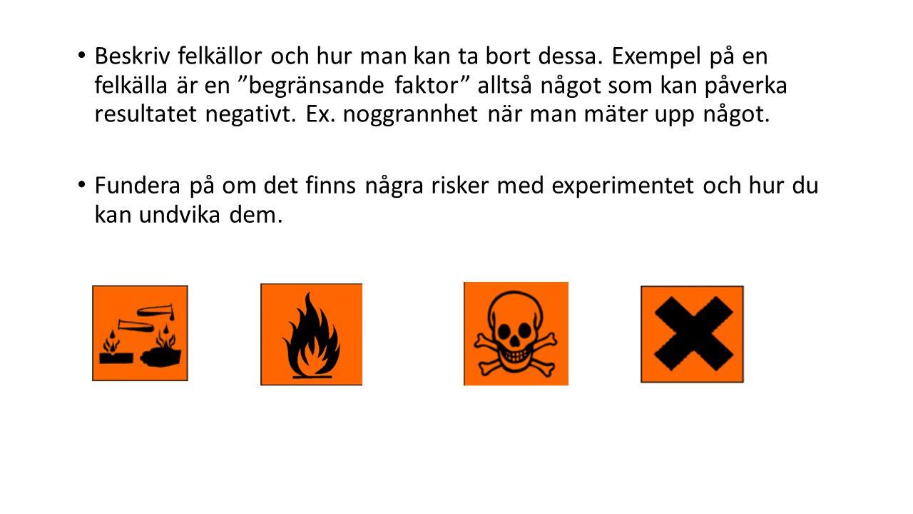 Fundera på om det finns några risker med experimentet och hur du kan undvika dem.
