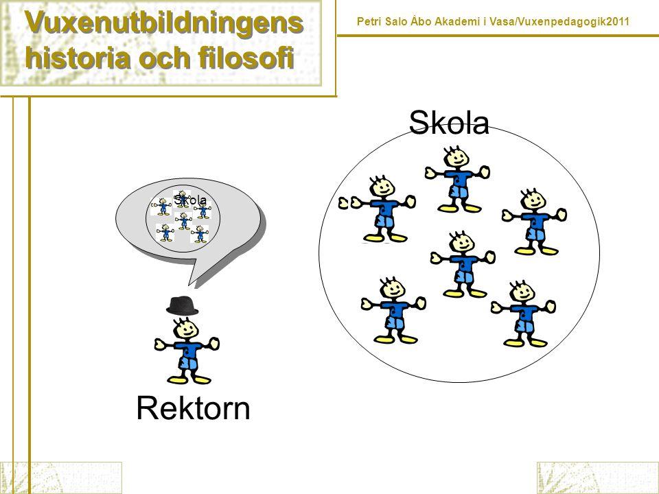 Vuxenutbildningens historia och filosofi Vuxenutbildningens historia och filosofi Petri Salo Åbo Akademi i Vasa/Vuxenpedagogik2011 Skola Rektorn