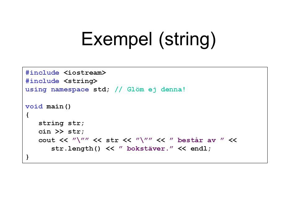 Exempel (string) #include #include using namespace std; // Glöm ej denna.