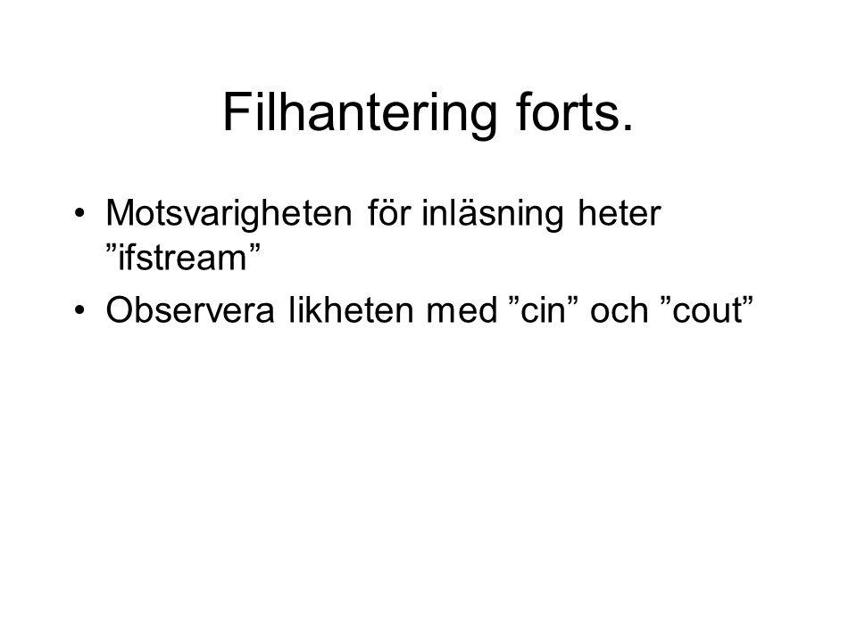 """Filhantering forts. Motsvarigheten för inläsning heter """"ifstream"""" Observera likheten med """"cin"""" och """"cout"""""""