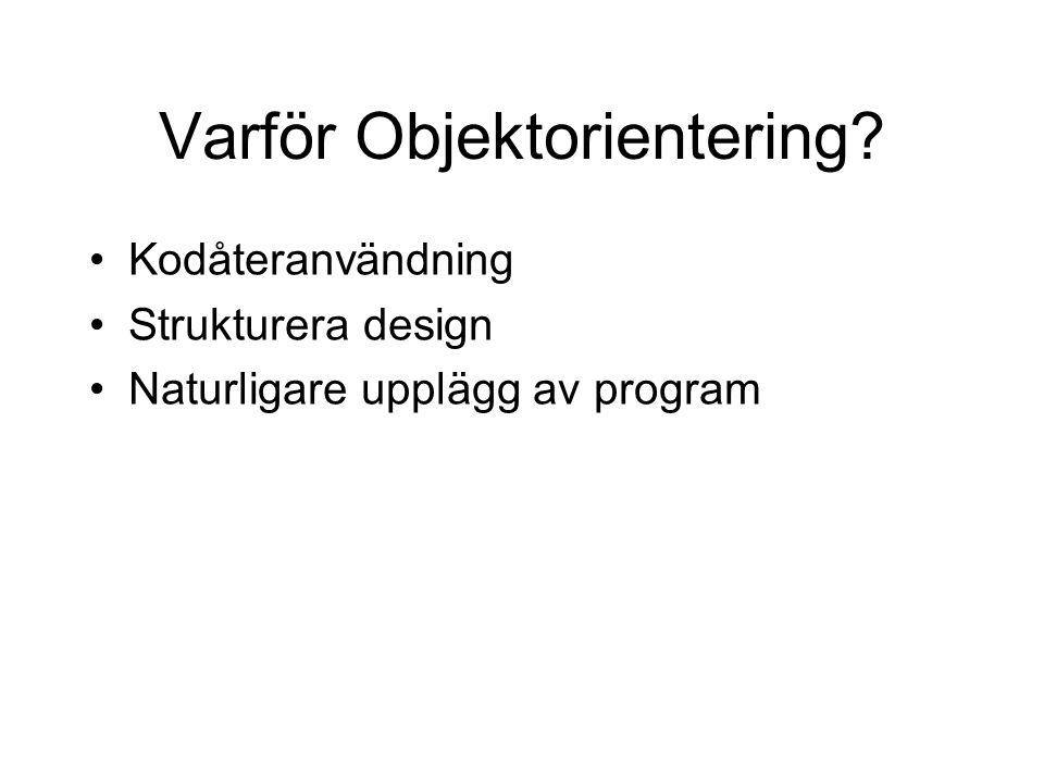 Varför Objektorientering Kodåteranvändning Strukturera design Naturligare upplägg av program