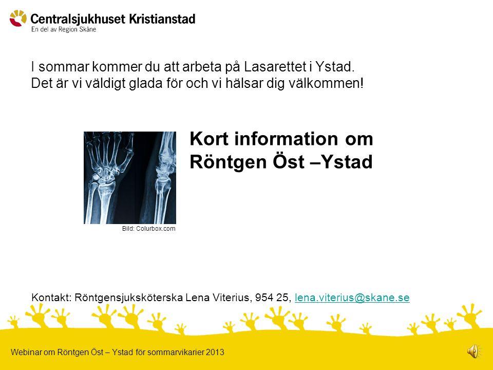 1 Kort information om Röntgen Öst –Ystad Webinar om Röntgen Öst – Ystad för sommarvikarier 2013 I sommar kommer du att arbeta på Lasarettet i Ystad.