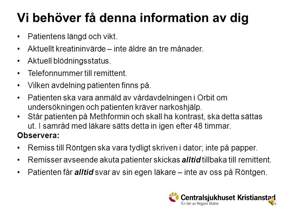 5 Vi behöver få denna information av dig Patientens längd och vikt.