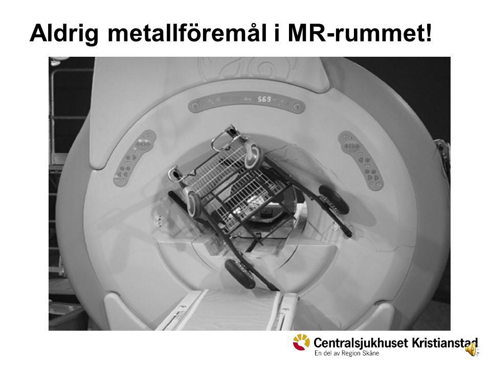 7 Aldrig metallföremål i MR-rummet!
