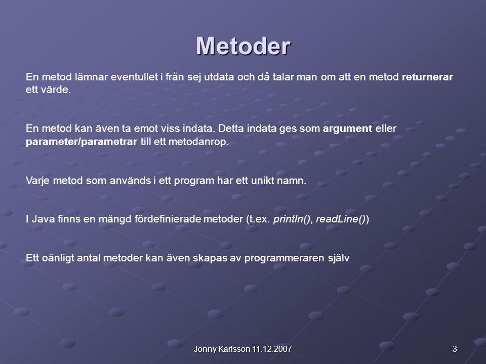 3Jonny Karlsson 11.12.2007 Metoder En metod lämnar eventullet i från sej utdata och då talar man om att en metod returnerar ett värde.