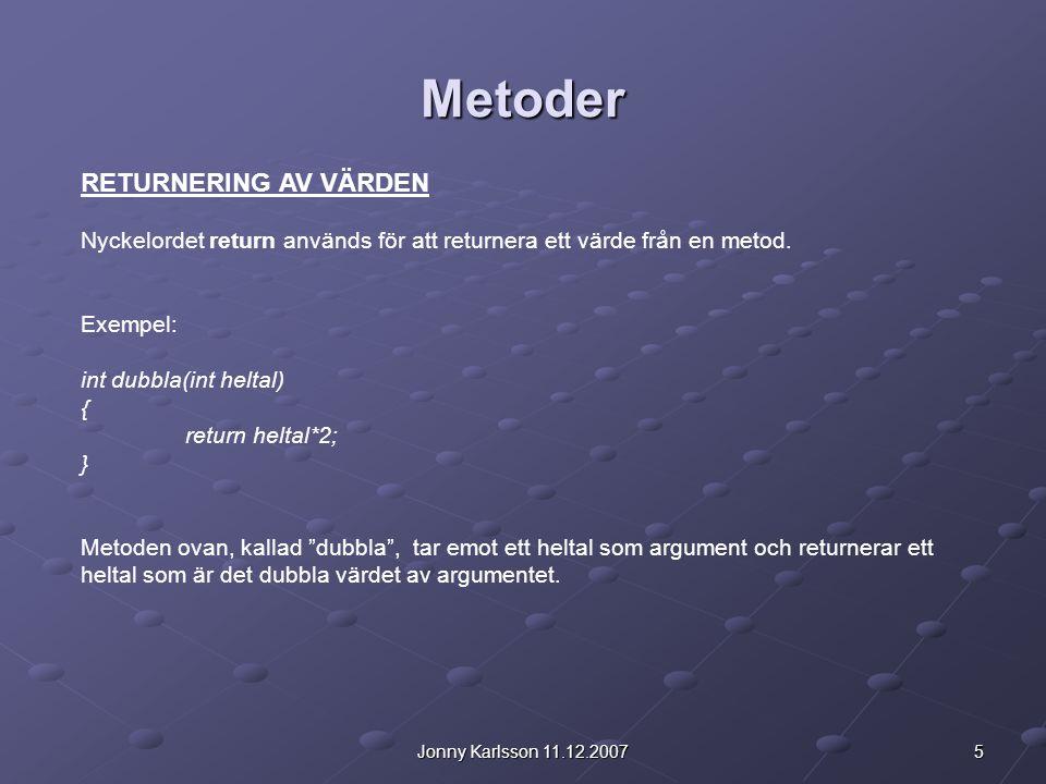 5Jonny Karlsson 11.12.2007 Metoder RETURNERING AV VÄRDEN Nyckelordet return används för att returnera ett värde från en metod.