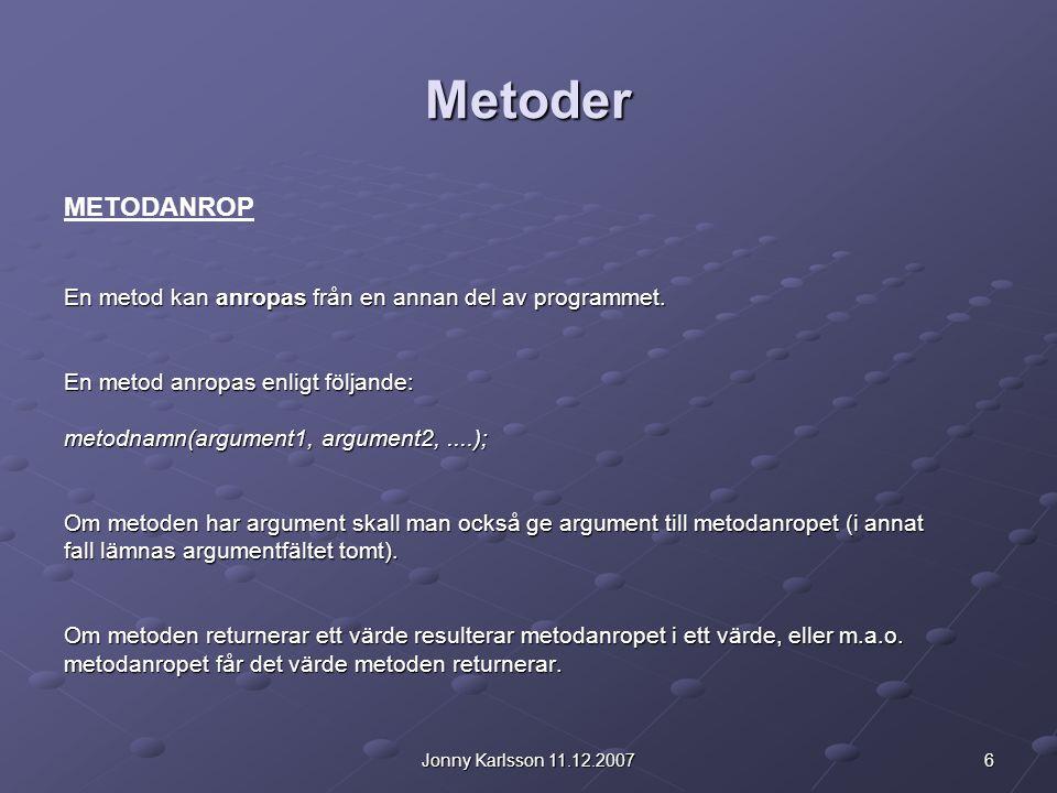 6Jonny Karlsson 11.12.2007 Metoder METODANROP En metod kan anropas från en annan del av programmet.
