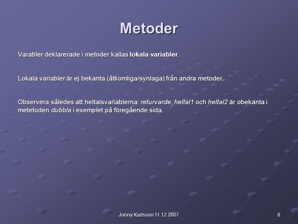 8Jonny Karlsson 11.12.2007 Metoder Varabler deklarerade i metoder kallas lokala variabler.