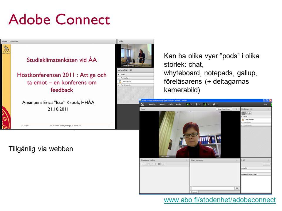 Adobe Connect Kan ha olika vyer pods i olika storlek: chat, whyteboard, notepads, gallup, föreläsarens (+ deltagarnas kamerabild) www.abo.fi/stodenhet/adobeconnect Tillgänlig via webben