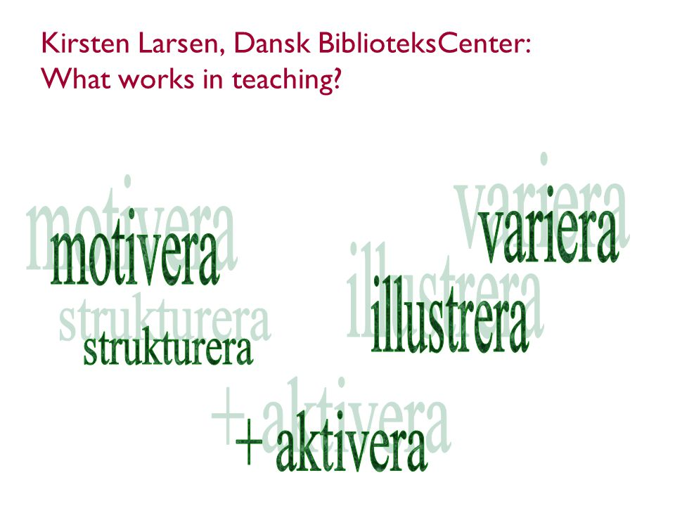 Kirsten Larsen, Dansk BiblioteksCenter: What works in teaching?