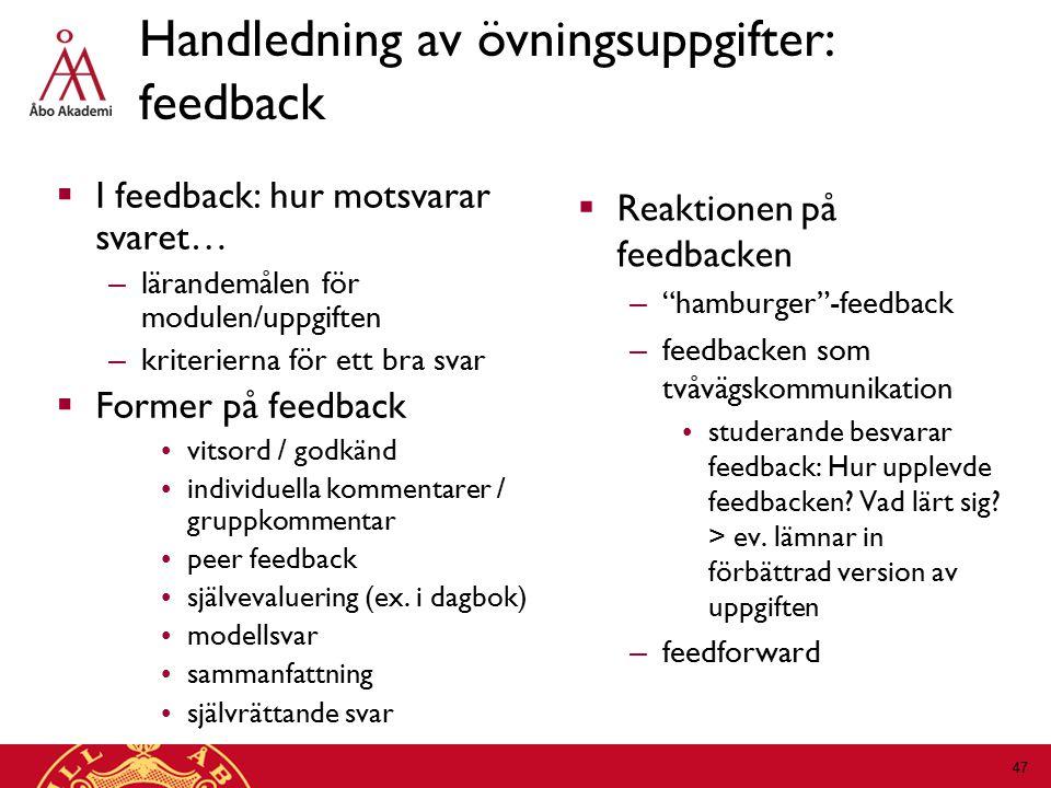 Handledning av övningsuppgifter: feedback  I feedback: hur motsvarar svaret… – lärandemålen för modulen/uppgiften – kriterierna för ett bra svar  Former på feedback vitsord / godkänd individuella kommentarer / gruppkommentar peer feedback självevaluering (ex.