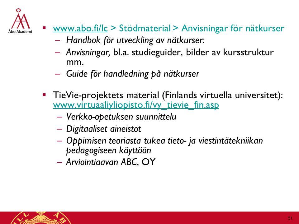  www.abo.fi/lc > Stödmaterial > Anvisningar för nätkurser www.abo.fi/lc –Handbok för utveckling av nätkurser: –Anvisningar, bl.a.