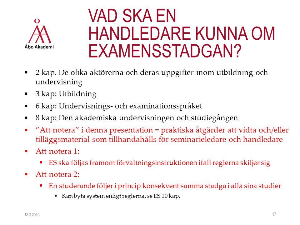  2 kap. De olika aktörerna och deras uppgifter inom utbildning och undervisning  3 kap: Utbildning  6 kap: Undervisnings- och examinationsspråket 