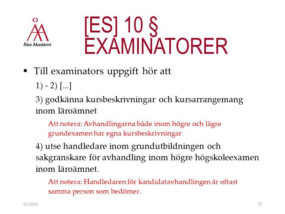  Till examinators uppgift hör att 1) - 2) [...] 3) godkänna kursbeskrivningar och kursarrangemang inom läroämnet Att notera: Avhandlingarna både inom