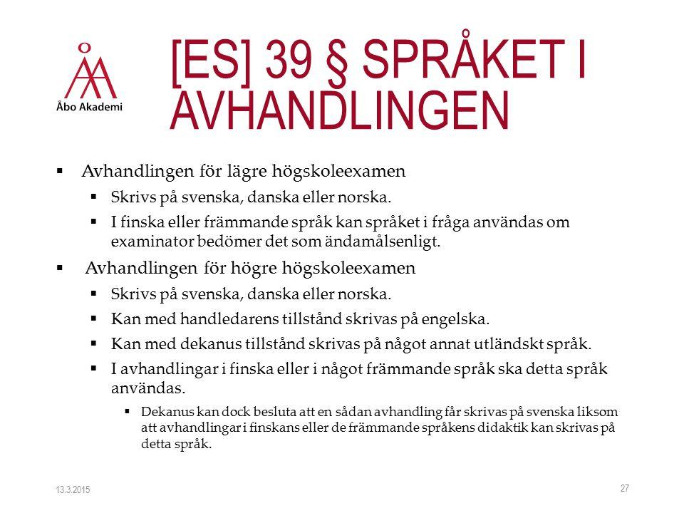  Avhandlingen för lägre högskoleexamen  Skrivs på svenska, danska eller norska.  I finska eller främmande språk kan språket i fråga användas om exa