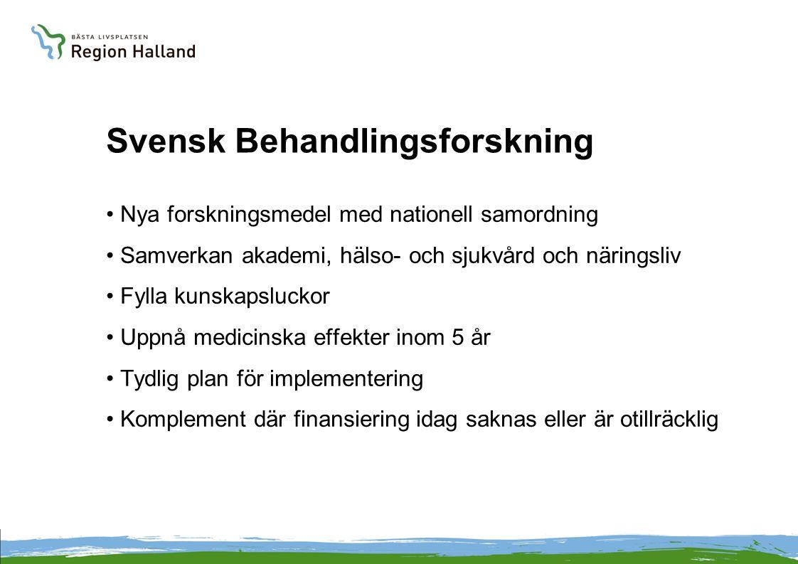 Svensk Behandlingsforskning Nya forskningsmedel med nationell samordning Samverkan akademi, hälso- och sjukvård och näringsliv Fylla kunskapsluckor Uppnå medicinska effekter inom 5 år Tydlig plan för implementering Komplement där finansiering idag saknas eller är otillräcklig