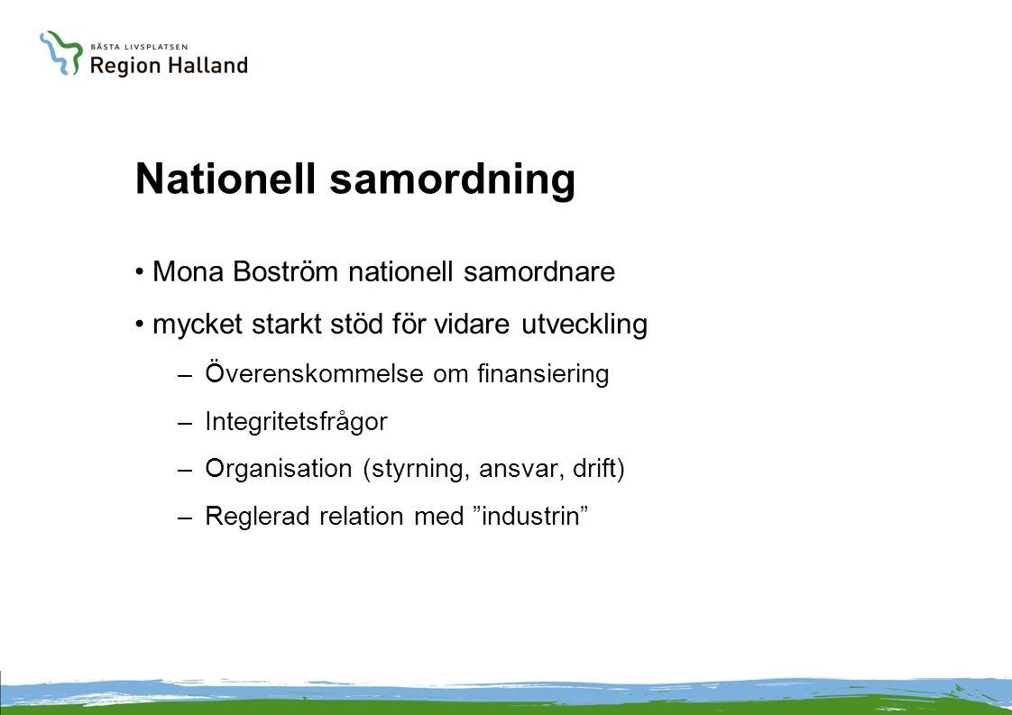 Nationell samordning Mona Boström nationell samordnare mycket starkt stöd för vidare utveckling –Överenskommelse om finansiering –Integritetsfrågor –Organisation (styrning, ansvar, drift) –Reglerad relation med industrin
