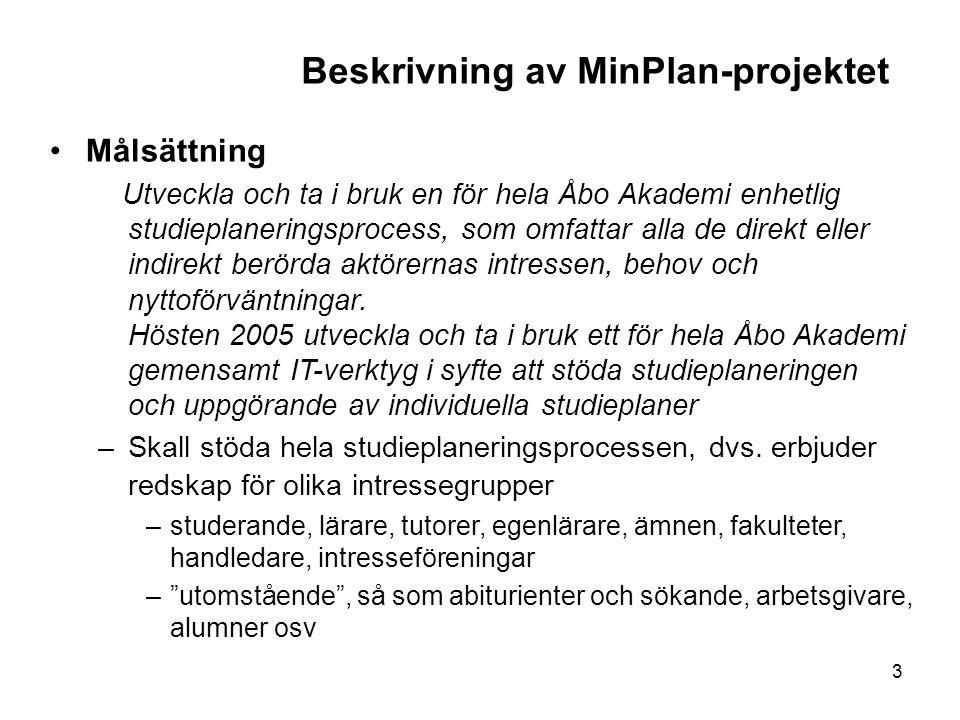 3 Beskrivning av MinPlan-projektet Målsättning Utveckla och ta i bruk en för hela Åbo Akademi enhetlig studieplaneringsprocess, som omfattar alla de d