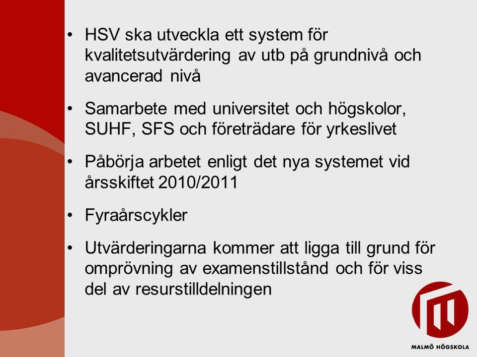 HSV ska utveckla ett system för kvalitetsutvärdering av utb på grundnivå och avancerad nivå Samarbete med universitet och högskolor, SUHF, SFS och företrädare för yrkeslivet Påbörja arbetet enligt det nya systemet vid årsskiftet 2010/2011 Fyraårscykler Utvärderingarna kommer att ligga till grund för omprövning av examenstillstånd och för viss del av resurstilldelningen