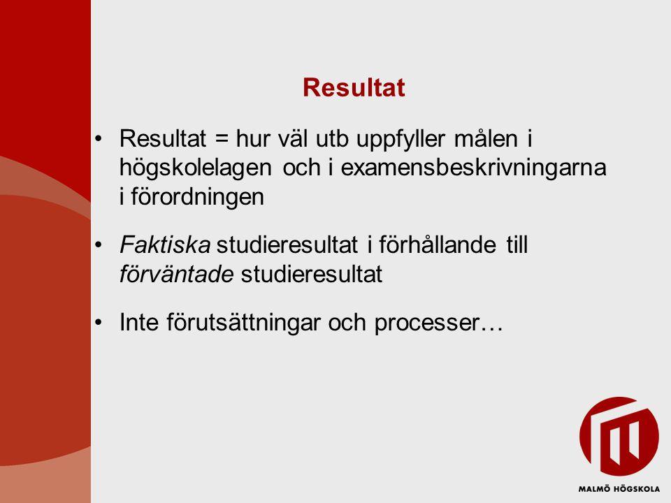 Resultat Resultat = hur väl utb uppfyller målen i högskolelagen och i examensbeskrivningarna i förordningen Faktiska studieresultat i förhållande till förväntade studieresultat Inte förutsättningar och processer…