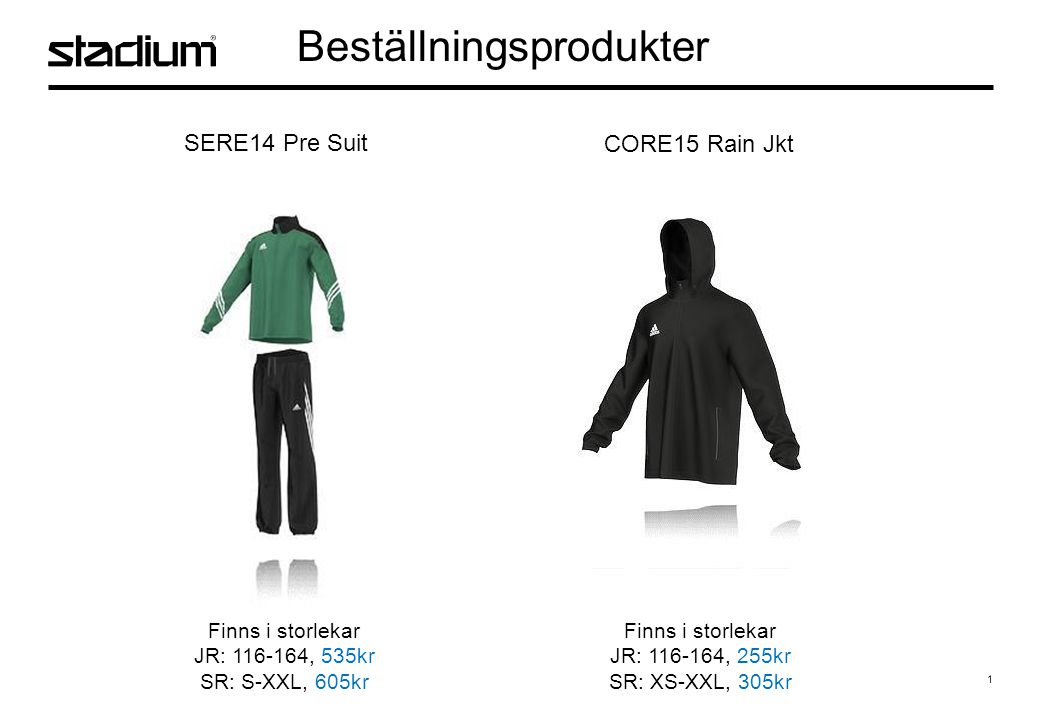 1 Beställningsprodukter SERE14 Pre Suit CORE15 Rain Jkt Finns i storlekar JR: 116-164, 535kr SR: S-XXL, 605kr Finns i storlekar JR: 116-164, 255kr SR: XS-XXL, 305kr