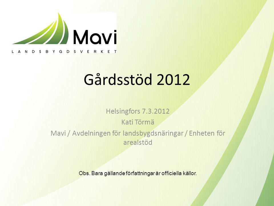 Gårdsstöd 2012 Helsingfors 7.3.2012 Kati Törmä Mavi / Avdelningen för landsbygdsnäringar / Enheten för arealstöd Obs.