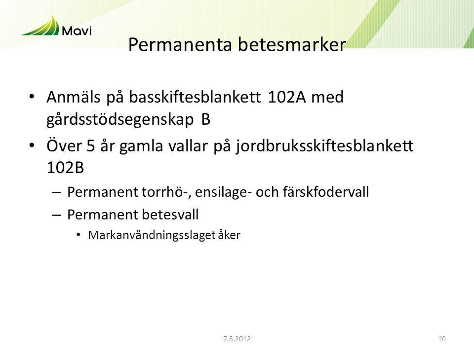 7.3.201210 Permanenta betesmarker Anmäls på basskiftesblankett 102A med gårdsstödsegenskap B Över 5 år gamla vallar på jordbruksskiftesblankett 102B –