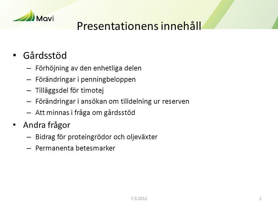 7.3.20122 Presentationens innehåll Gårdsstöd – Förhöjning av den enhetliga delen – Förändringar i penningbeloppen – Tilläggsdel för timotej – Förändri