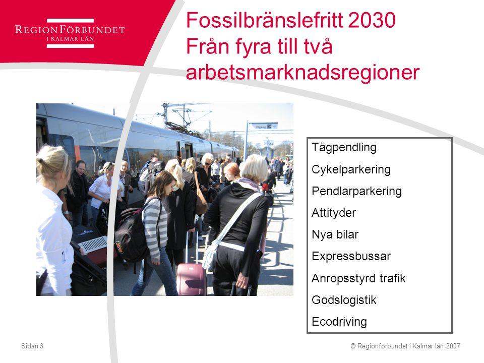 © Regionförbundet i Kalmar län 2007Sidan 3 Fossilbränslefritt 2030 Från fyra till två arbetsmarknadsregioner Tågpendling Cykelparkering Pendlarparkering Attityder Nya bilar Expressbussar Anropsstyrd trafik Godslogistik Ecodriving