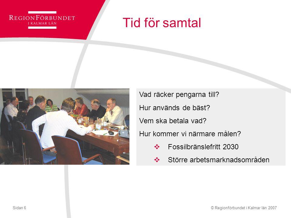 © Regionförbundet i Kalmar län 2007Sidan 6 Tid för samtal Vad räcker pengarna till.