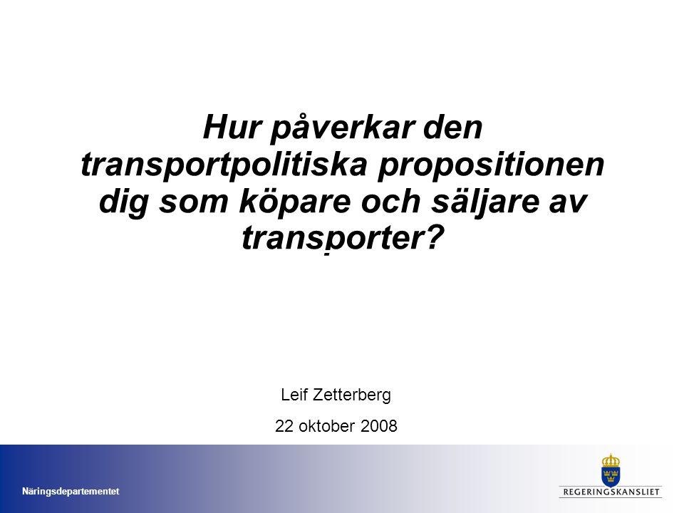 Näringsdepartementet Hur påverkar den transportpolitiska propositionen dig som köpare och säljare av transporter.