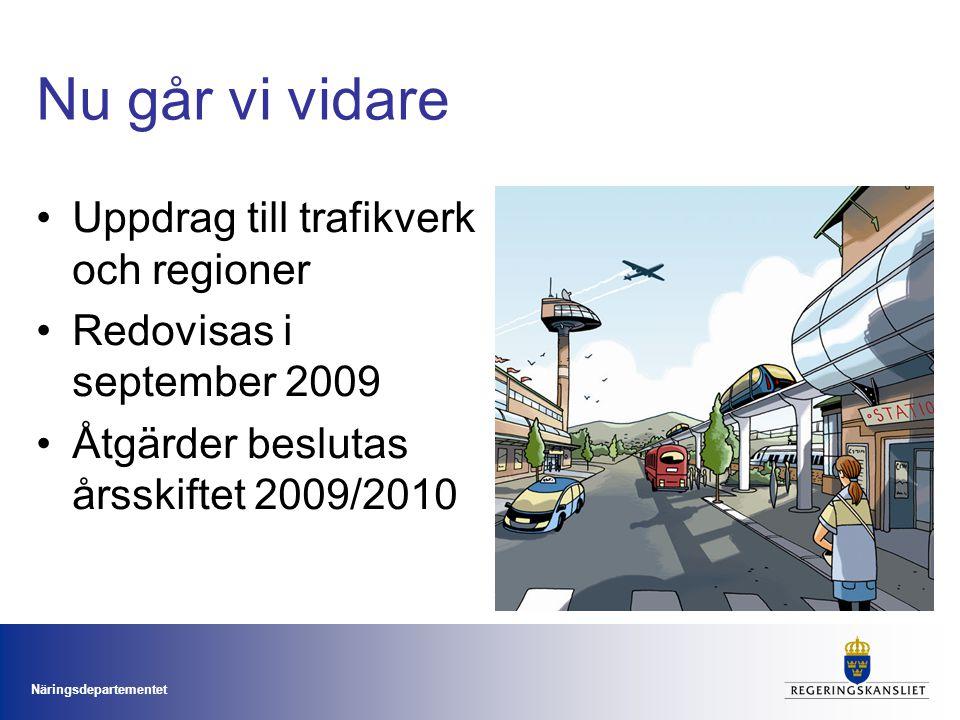 Näringsdepartementet Nu går vi vidare Uppdrag till trafikverk och regioner Redovisas i september 2009 Åtgärder beslutas årsskiftet 2009/2010