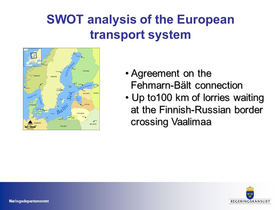 Näringsdepartementet SWOT analysis of the European transport system Agreement on the Fehmarn-Bält connection Agreement on the Fehmarn-Bält connection Up to100 km of lorries waiting at the Finnish-Russian border crossing Vaalimaa Up to100 km of lorries waiting at the Finnish-Russian border crossing Vaalimaa