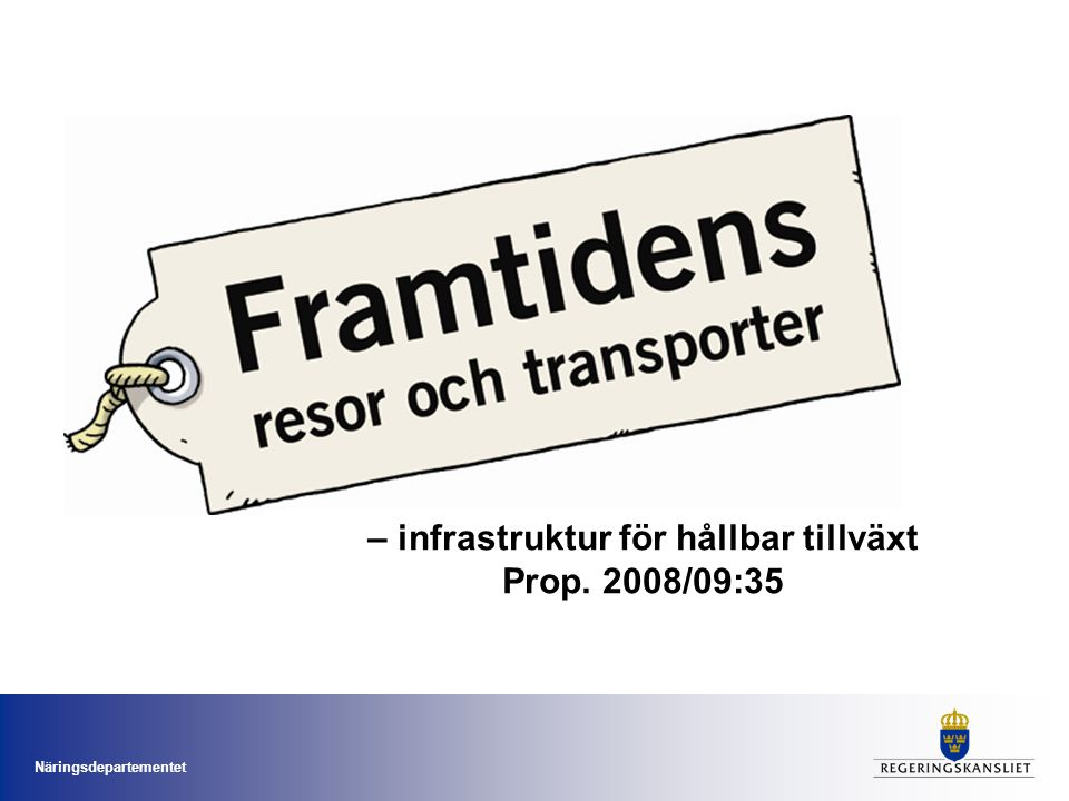 Näringsdepartementet – infrastruktur för hållbar tillväxt Prop. 2008/09:35