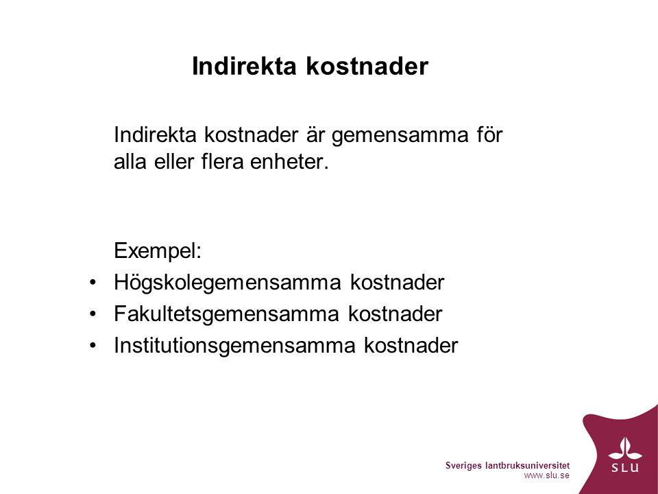 Sveriges lantbruksuniversitet www.slu.se Indirekta kostnader Indirekta kostnader är gemensamma för alla eller flera enheter. Exempel: Högskolegemensam