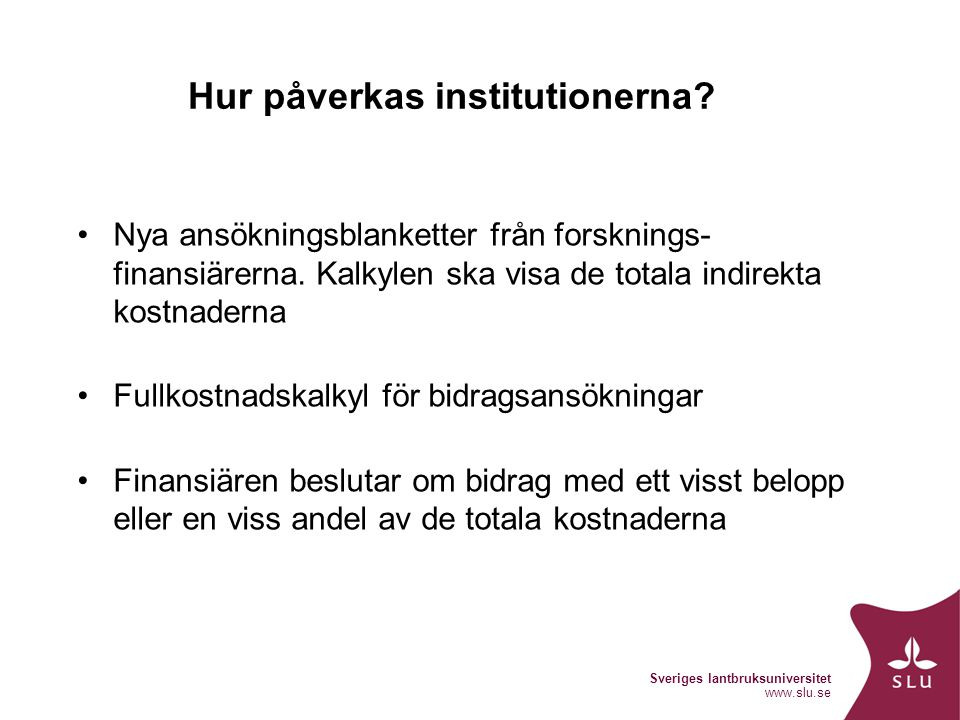 Sveriges lantbruksuniversitet www.slu.se Hur påverkas institutionerna.