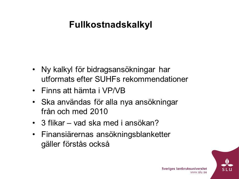 Sveriges lantbruksuniversitet www.slu.se Fullkostnadskalkyl Ny kalkyl för bidragsansökningar har utformats efter SUHFs rekommendationer Finns att hämt
