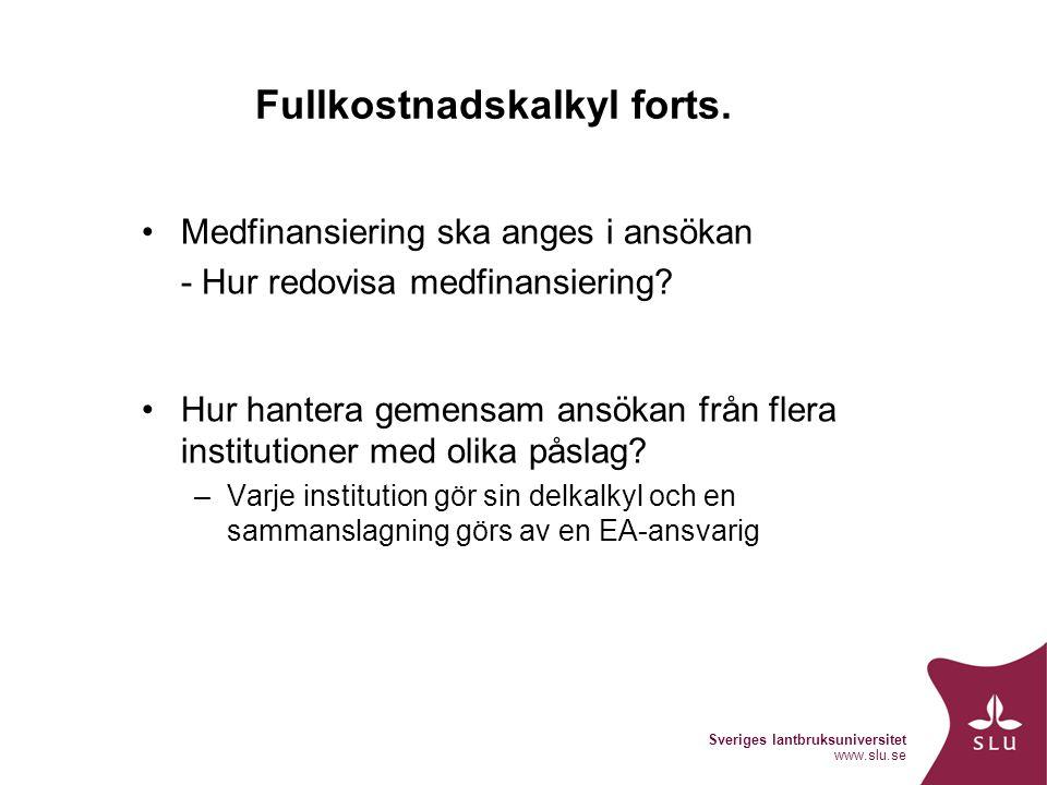 Sveriges lantbruksuniversitet www.slu.se Fullkostnadskalkyl forts. Medfinansiering ska anges i ansökan - Hur redovisa medfinansiering? Hur hantera gem