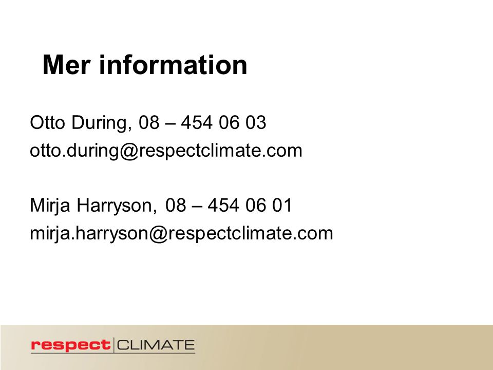 Mer information Otto During, 08 – 454 06 03 otto.during@respectclimate.com Mirja Harryson, 08 – 454 06 01 mirja.harryson@respectclimate.com