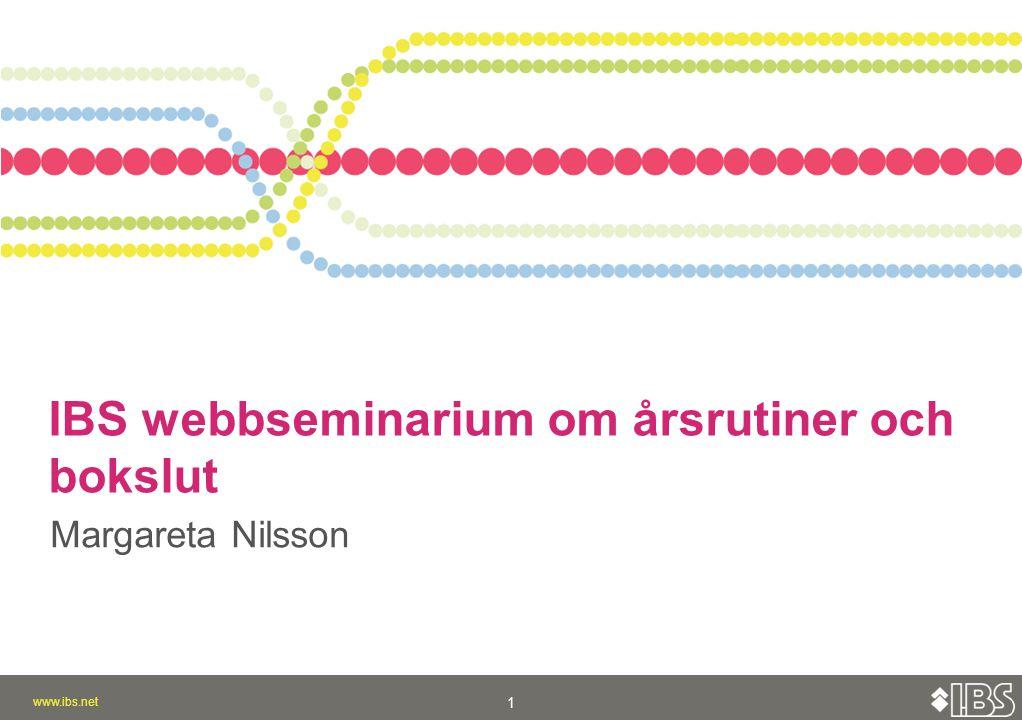 www.ibs.net 1 IBS webbseminarium om årsrutiner och bokslut Margareta Nilsson