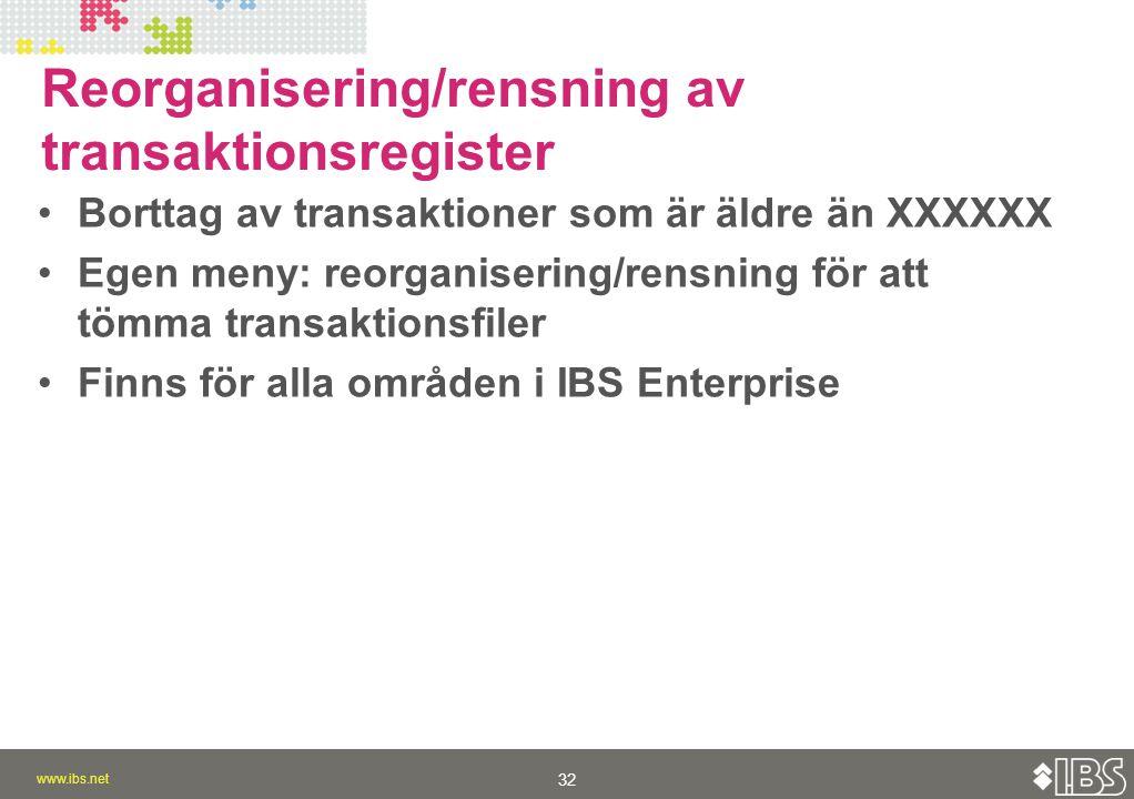 www.ibs.net 32 www.ibs.net 32 Reorganisering/rensning av transaktionsregister Borttag av transaktioner som är äldre än XXXXXX Egen meny: reorganisering/rensning för att tömma transaktionsfiler Finns för alla områden i IBS Enterprise