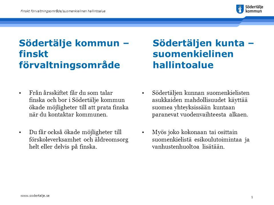 www.sodertalje.se 1 Finskt förvaltningsområde/suomenkielinen hallintoalue Södertälje kommun – finskt förvaltningsområde Från årsskiftet får du som talar finska och bor i Södertälje kommun ökade möjligheter till att prata finska när du kontaktar kommunen.