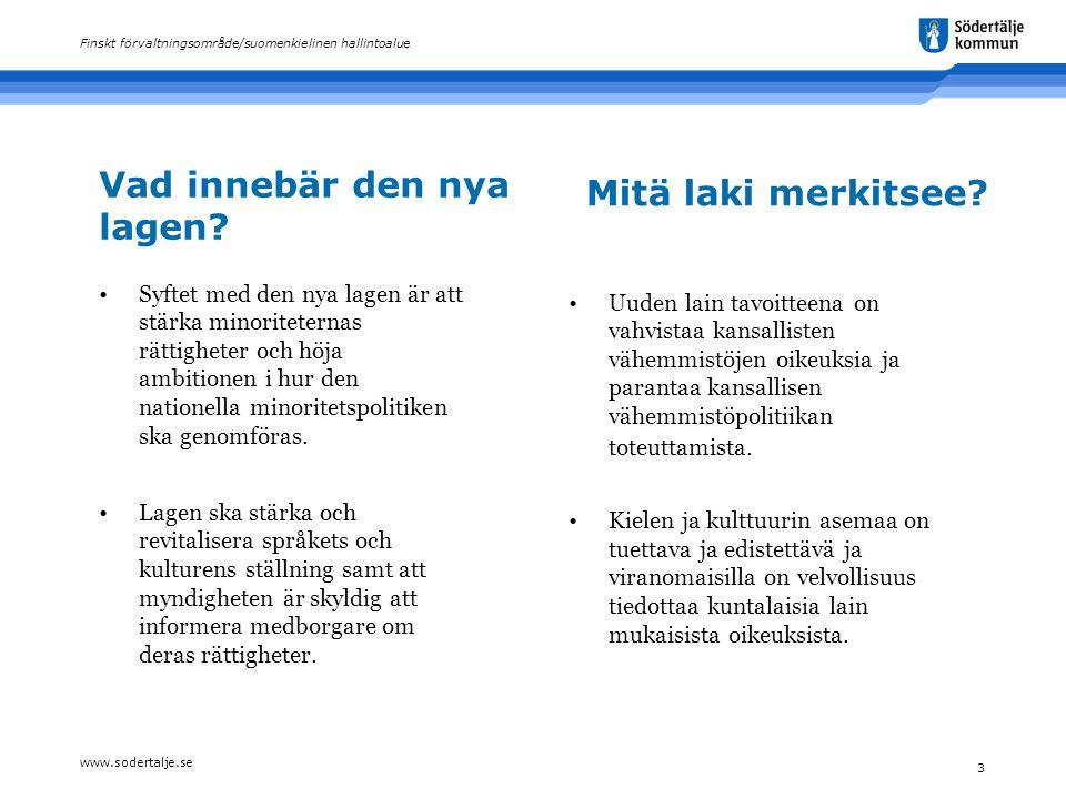 www.sodertalje.se 3 Finskt förvaltningsområde/suomenkielinen hallintoalue Mitä laki merkitsee.