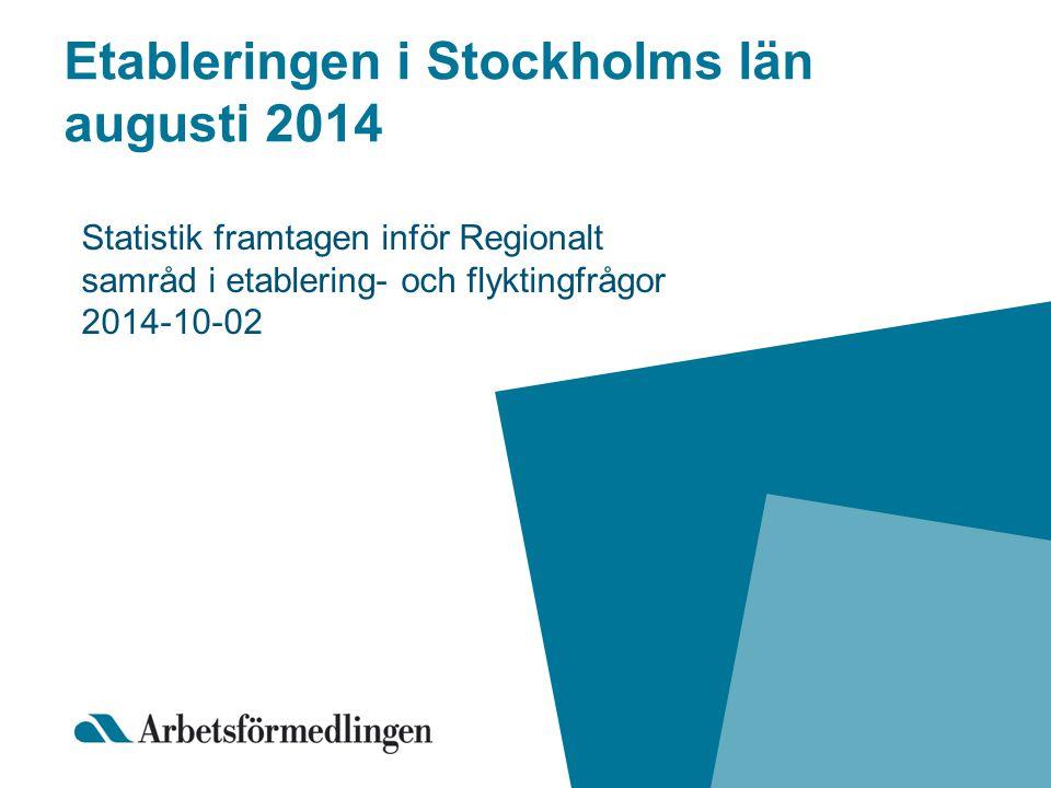 Etableringen i Stockholms län augusti 2014 Statistik framtagen inför Regionalt samråd i etablering- och flyktingfrågor 2014-10-02